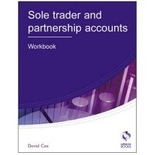 Sole Trader and Partnership Accounts: Workbook (aat Accounting - Level 3 Diploma in Accounting)