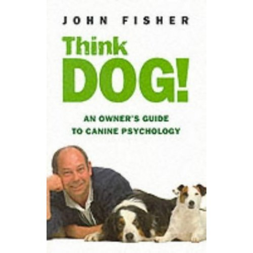 Think Dog!: An Owner's Guide to Canine Psychology