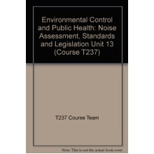 Environmental Control and Public Health: Noise Assessment, Standards and Legislation Unit 13 (Course T237)
