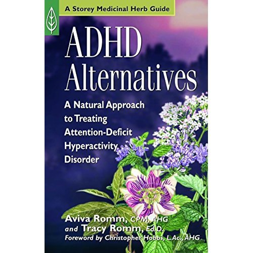 ADHD Alternatives: A Natural Approach to Treating Attention-Deficit Hyperactivity Disorder (Storey Medicinal Herb Guide)