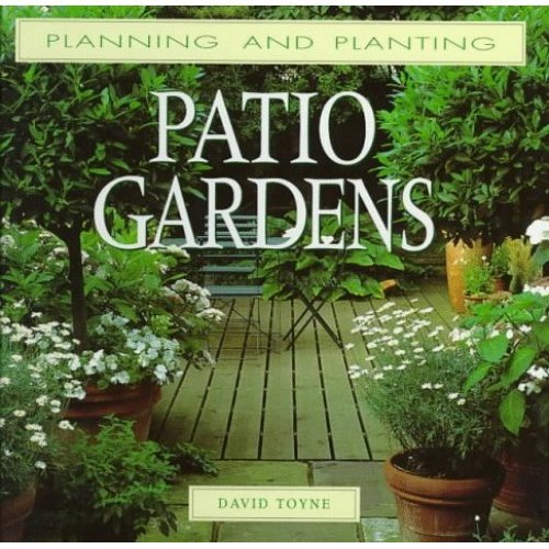 Planning and Planting Patio Gardens (Planning and Planting Series)