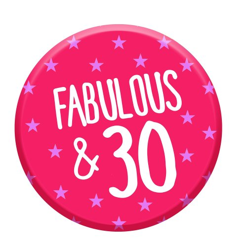 Fabulous 30 Today 30th Birthday Badge 76mm Pin Button Funny Novelty Gift  Idea For Her Women
