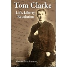 Tom Clarke: Life, Liberty, Revolution
