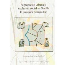 Segregación urbana y exclusión social en Sevilla : el paradigma Polígono Sur