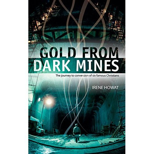 Gold From Dark Mines: The journey to conversion of six famous Christians (Biography)