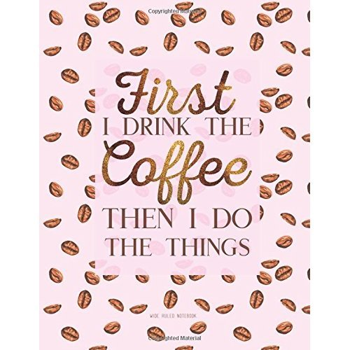 Used First I Drink The Coffee Then I Do The Things Wide Ruled