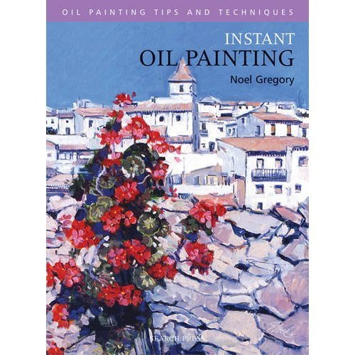 Instant Oil Painting (Oil Painting Tips & Techniques)