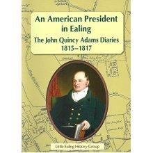 An American President in Ealing: The John Quincy Adams Diaries, 1815 - 1817