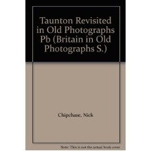 Taunton Revisited in Old Photographs (britain in Old Photographs)