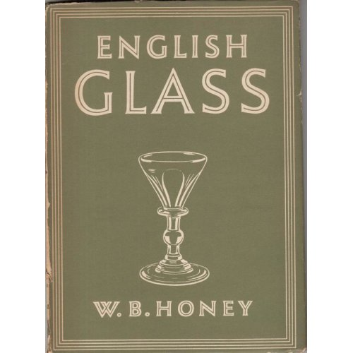 English glass [Britain in Pictures series] , W. B. Honey