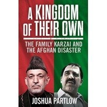 A Kingdom of Their Own : The Family Karzai and the Afghan Disaster