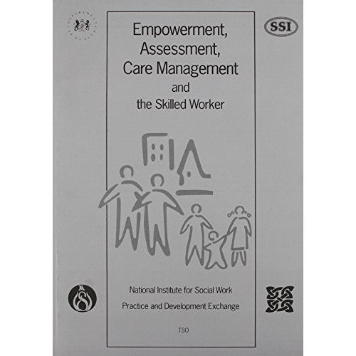 Empowerment, Assessment, Care Management and the Skilled Worker
