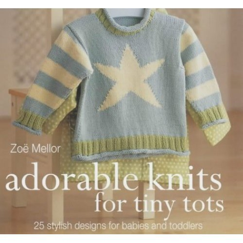 The Craft Library: Adorable Knits for Tiny Tots: 25 Stylish Designs for Babies and Toddlers - 25 Stylish Designs for Babies and Toddlers