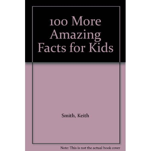 100 More Amazing Facts for Kids