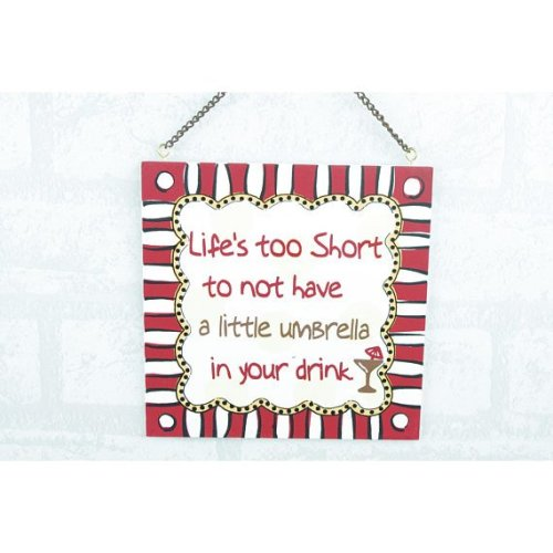 Wall Plaque Lifes Too Short To Have Umbrellas in Your Drink SG1309