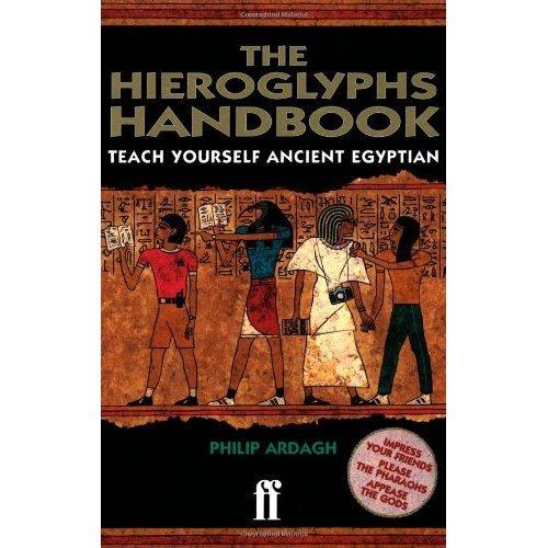 The Hieroglyphs Handbook: Teach Yourself Ancient Egyptian