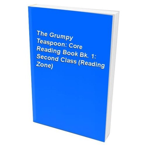 The Grumpy Teaspoon: Core Reading Book Bk. 1: Second Class (Reading Zone)