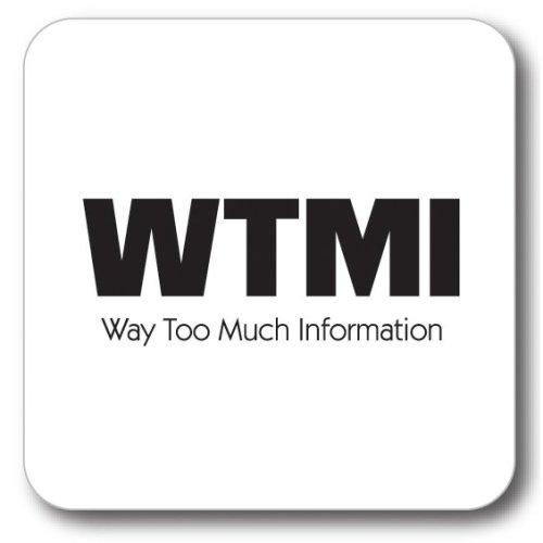 WTMI - Way To Much Info Coaster