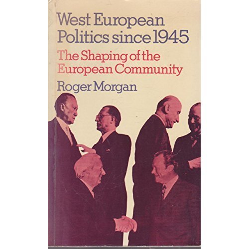 West European Politics Since 1945: Shaping of the European Community