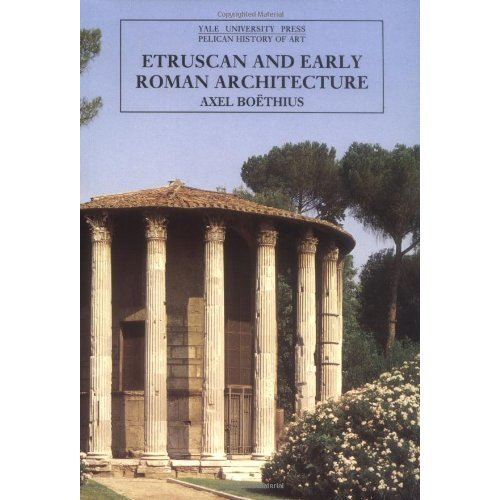 Etruscan and Early Roman Architecture (The Yale University Press Pelican History of Art Series)