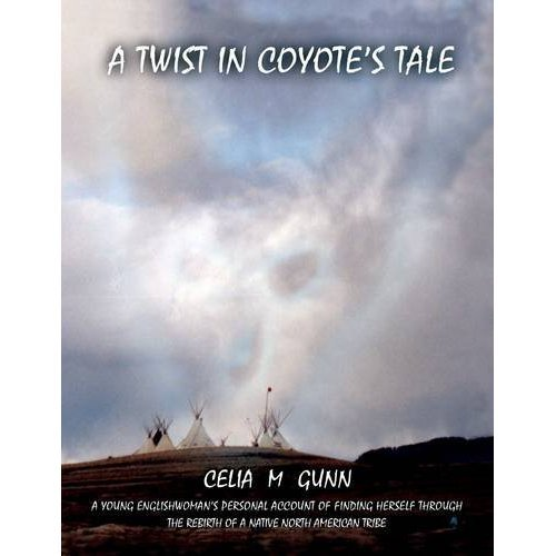 A Twist in Coyote's Tale: A Young Englishwoman's Personal Account of Finding Herself Through the Rebirth of a Native North American Tribe