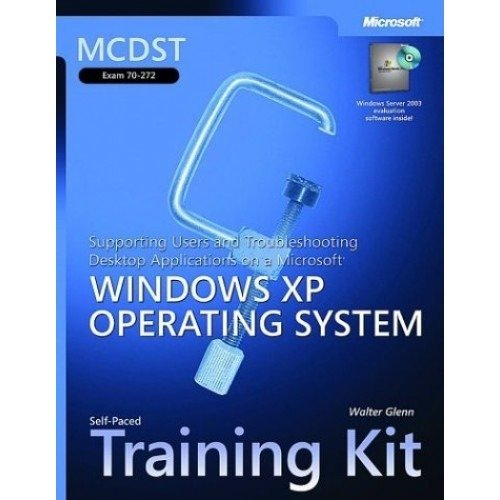 Mcdst Supporting Users & Troubleshooting Desktop Applications on a Windows Xp Operating System Training Kit (pro - Certification)
