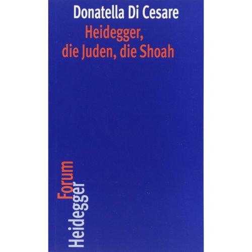 Heidegger, Die Juden, Die Shoah (Heidegger Forum)