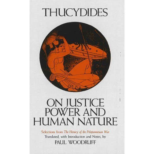 "On Justice, Power and Human Nature: Selections from 'The History of the Peloponnesian War': Essence of Thucydides' ""History of the Peloponnesi..."