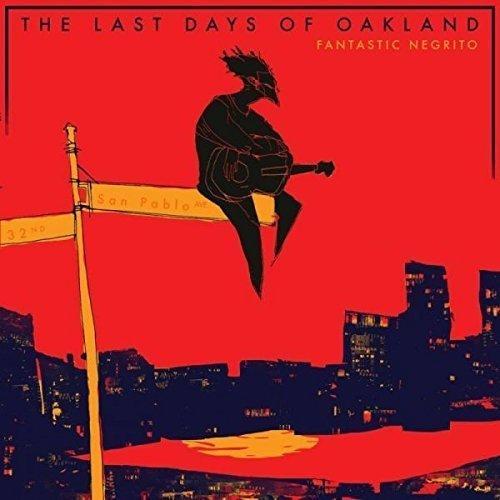 Fantastic Negrito - The Last Days of Oakland [CD]