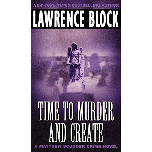 Time to Murder and Create (Matthew Scudder Mystery)
