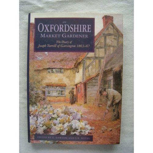 An Oxfordshire Market Gardener: the Diary of Joseph Turrill of Garsington, 1863-67 (Biography, Letters & Diaries)