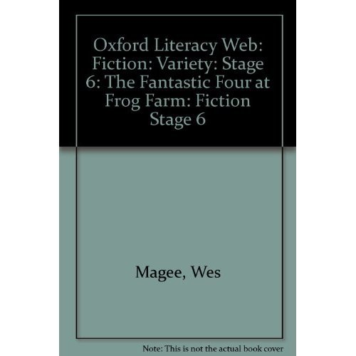 Oxford Literacy Web: Fiction: Variety: Stage 6: The Fantastic Four at Frog Farm: Fiction Stage 6