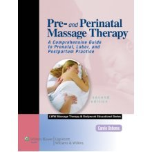 Pre- and Perinatal Massage Therapy: A Comprehensive Guide to Prenatal, Labor, and Postpartum Practice (LWW Massage Therapy and Bodywork Educationa...