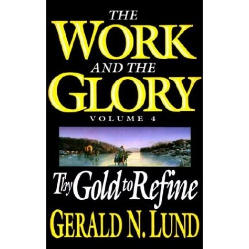 Thy Gold to Refine: 4 (Work and the Glory)