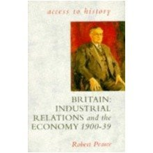 Access to History: Britain - Industrial Relations & the Economy, 1900-39: Industrial Relations and the Economy, 1900-39