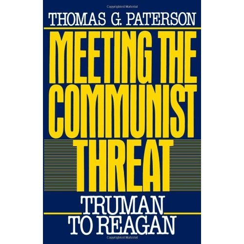 Meeting the Communist Threat: Truman to Regan: Truman to Reagan (Oxford Paperbacks)