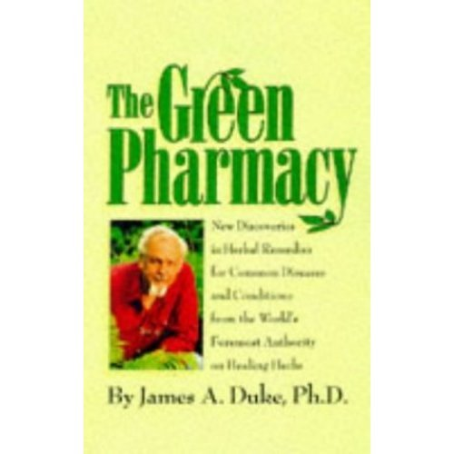 The Green Pharmacy: Complete Guide to Healing Herbs, from the World's Leading Authority