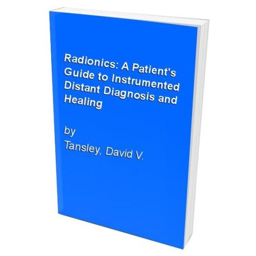 Radionics: A Patient's Guide to Instrumented Distant Diagnosis and Healing